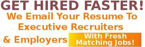 GET HIRED FASTER - Instant Resume Distribution Service: We Instantly Email Your Resume to Fresh Matching Jobs at Executive Recruiters & Employers